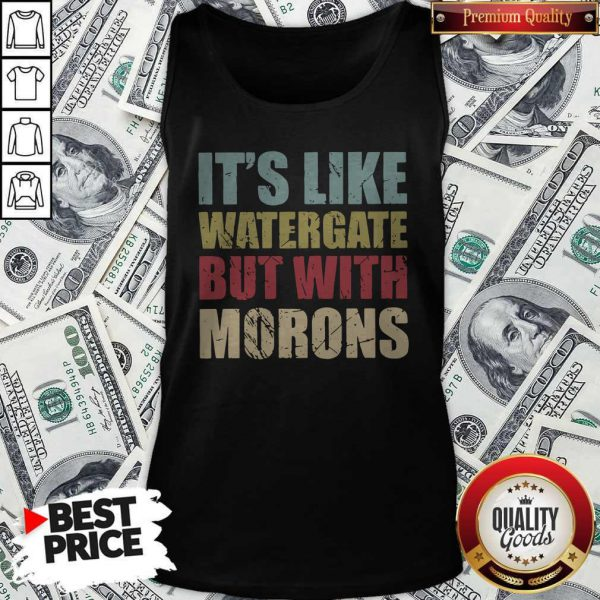 Official It's Like Watergate But With Morons Tank Top