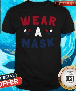 Perfect Wear A Mask 4th Of July Shirt