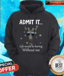 Cute Baby Moose Admit It Life Would Be Boring Without Me Hoodie