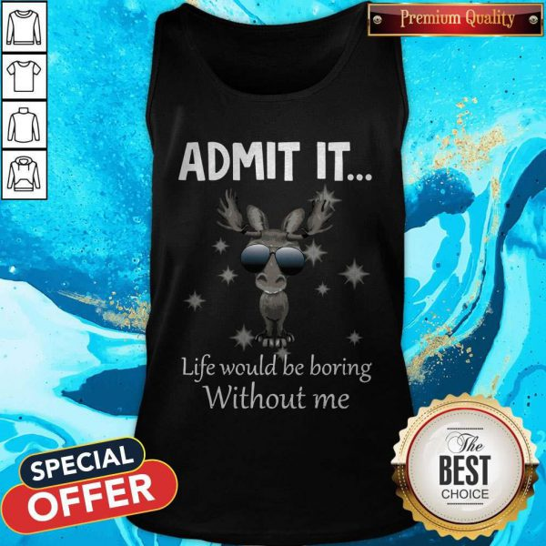 Cute Baby Moose Admit It Life Would Be Boring Without Me Tank Top