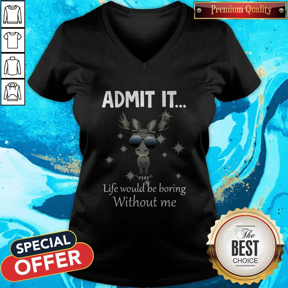 Cute Baby Moose Admit It Life Would Be Boring Without Me V-neck