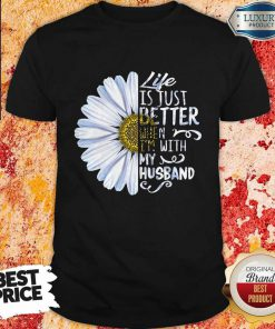 Daisy Life Is Just Better When I'm With My Husband Shirt