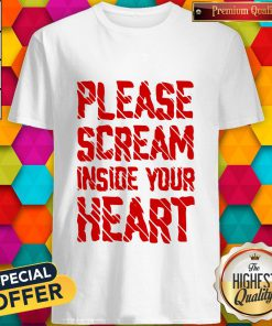 Funny Please Scream Inside Your Heart T-shirt