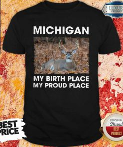 Good Michigan My Birth Place My Proud Place Shirt