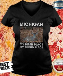 Good Michigan My Birth Place My Proud Place V-neck