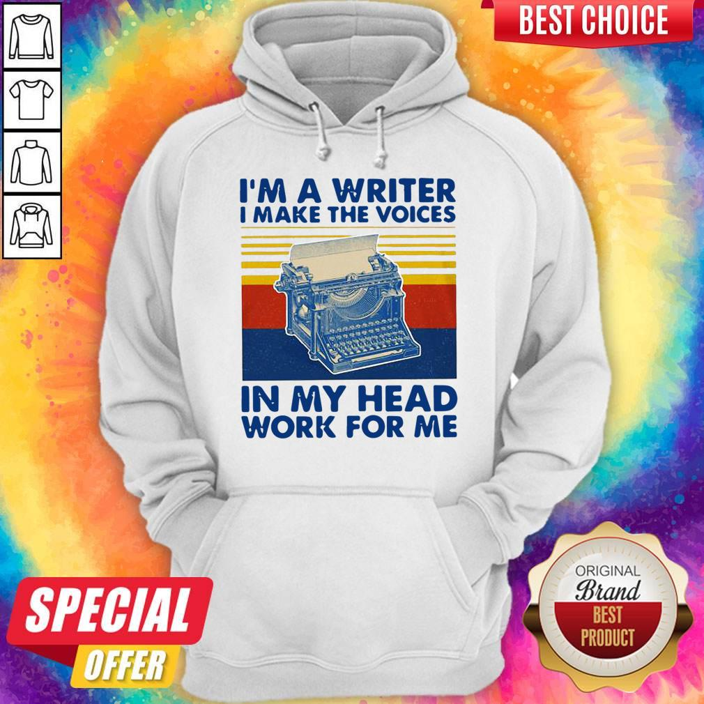 I'm A Writer I Make The Voices In My Head Work For Me Vintage Hoodie