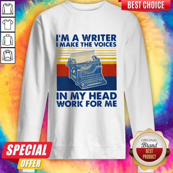 I'm A Writer I Make The Voices In My Head Work For Me Vintage Sweatshirt