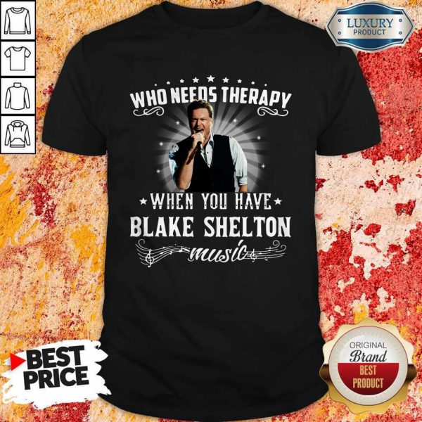 Nice Who Needs Therapy When You Have Blake Shelton Music Shirt