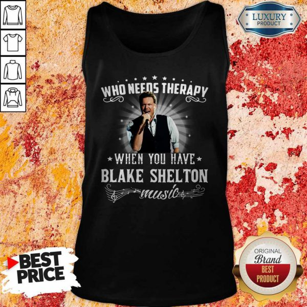 Nice Who Needs Therapy When You Have Blake Shelton Music Tank Top