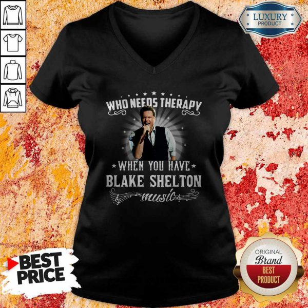 Nice Who Needs Therapy When You Have Blake Shelton Music V-neck