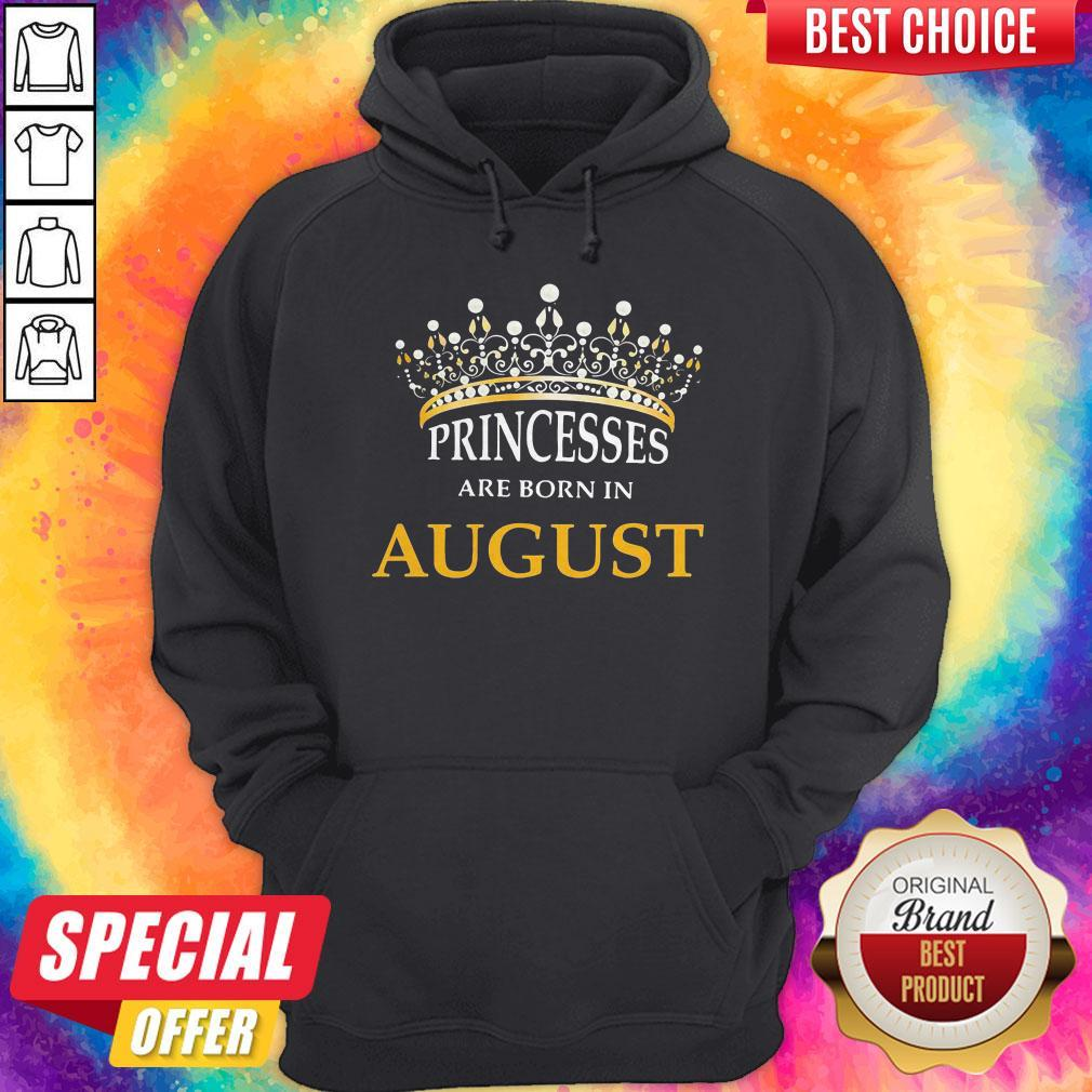 Princesses Are Born In August Hoodie