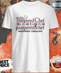 The Pampered Chef I Sell It I Use It T-Shirt