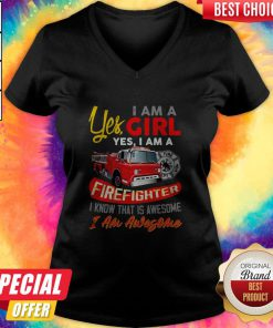 Yes I Am A Girl Yes I Firefighter I Know That Is Awesome I Am Awesome V-neck