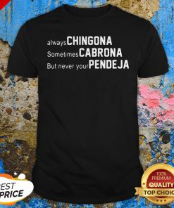 Always Chingona Sometimes Cabrona But Never Your Pendeja T-Shirt