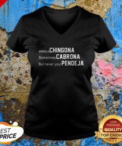 Always Chingona Sometimes Cabrona But Never Your Pendeja V-neck