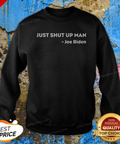 2020 Presidential Debate Will You Shut Up Joe Biden Sweatshirt
