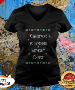 Christmas Is Nothing Without Christmas V-neck
