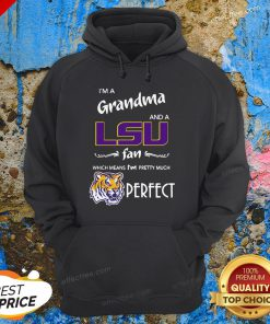 I'm A Grandma And A LSU Tigers Fan Which Means I'm Pretty Much Perfect Hoodie