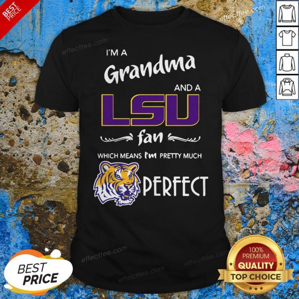 I'm A Grandma And A LSU Tigers Fan Which Means I'm Pretty Much Perfect Shirt