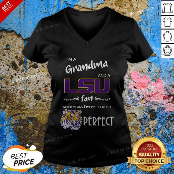 I'm A Grandma And A LSU Tigers Fan Which Means I'm Pretty Much Perfect V-neck