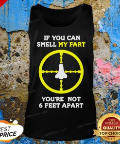 Official If You Can Smell My Fart You're Not 6 Feet Apart Funny Quote Tank Top