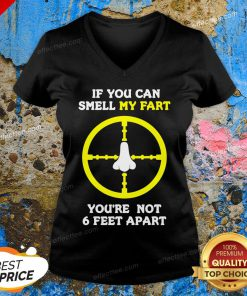 Official If You Can Smell My Fart You're Not 6 Feet Apart Funny Quote V-neck