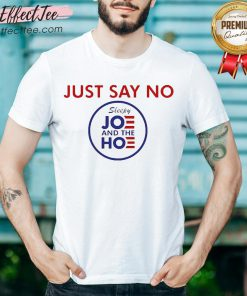 Say No To Joe And The Hoe Shirt