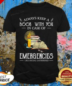 Always Keep A Book With You In Case Of Emergencies Like Social Gatherings Shirt- Desgin By Effecttee.com