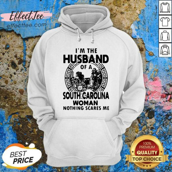 I'm The Husband Of A South Carolina Woman Nothing Scares Me Hoodie- Desgin By Effecttee.com