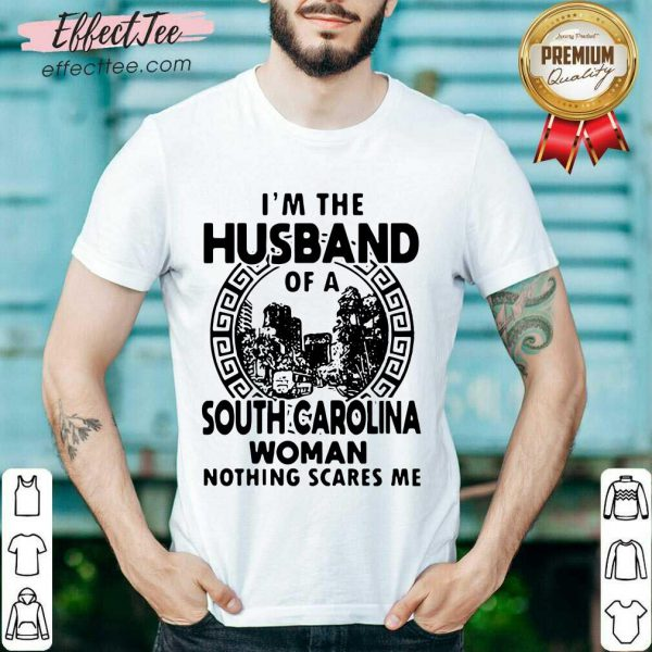 I'm The Husband Of A South Carolina Woman Nothing Scares Me Shirt- Desgin By Effecttee.com