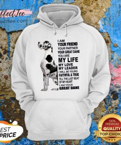 Cute Dane I Am Your Friend Your Partner Your Great Dane You Are My Life Hoodie - Design By Effecttee.com