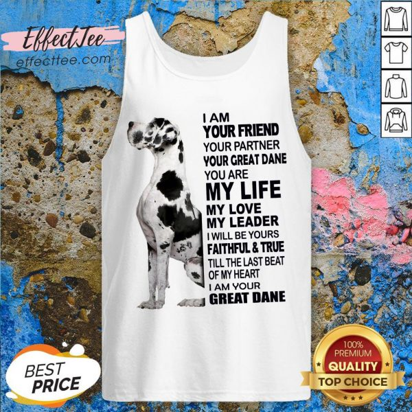 Cute Dane I Am Your Friend Your Partner Your Great Dane You Are My Life Tank Top - Design By Effecttee.com