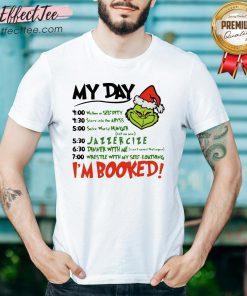 Hot Santa Grinch My Day I'm Booked Christmas Shirt - Design By Effecttee.com
