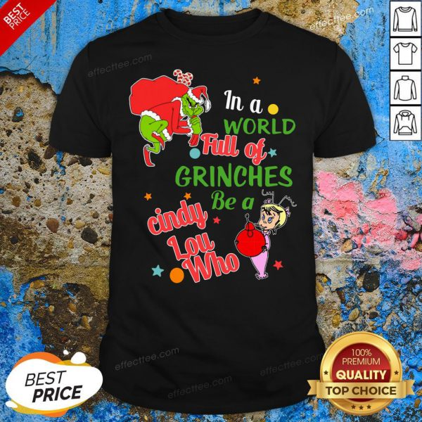Love In A World Full Of Grinches Be A Cindy Lou Who Shirt - Design By Effecttee.com