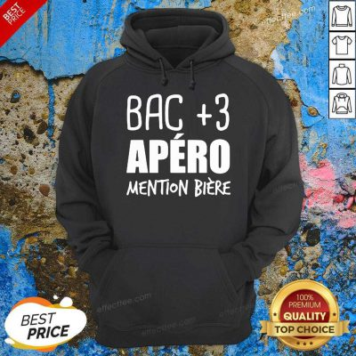 Bac +3 Apero Mention Biere Hoodie- Desgin By Effecttee.com