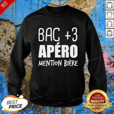 Bac +3 Apero Mention Biere Sweatshirt- Desgin By Effecttee.com