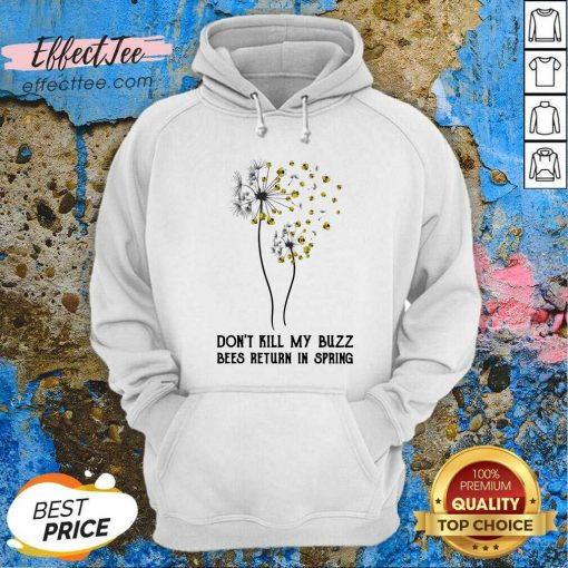 Don't Kill My Buzz Bees Return In Spring Dandelion Hoodie - Design By Effecttee.com