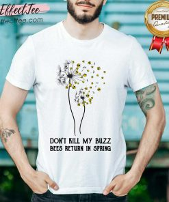 Don't Kill My Buzz Bees Return In Spring Dandelion Shirt- Design By Effecttee.com