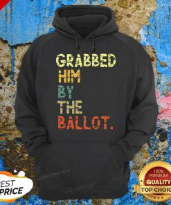 Grabbed Him By The Ballot Election Vintage Hoodie- Desgin By Effecttee.com