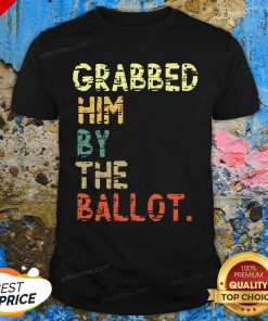 Grabbed Him By The Ballot Election Vintage Shirt- Desgin By Effecttee.com
