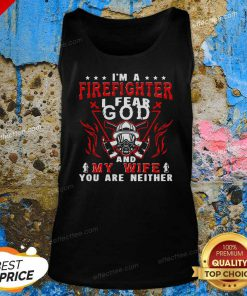 I'm A Firefighter I Fear God And My Wife You Are Neither Tank Top - Design By Effecttee.com