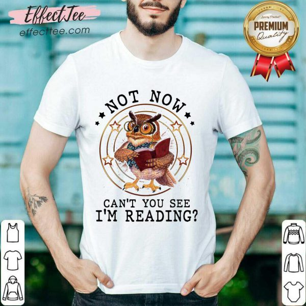 Not Now Cant You See Im Reading Shirt- Desgin By Effecttee.com