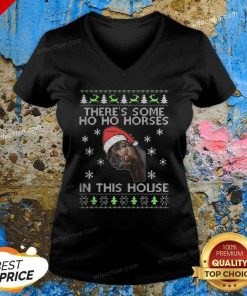 Funny There's Some Ho Ho Horses In This House Ugly Christmas V Neck- Desgin By Effecttee.com