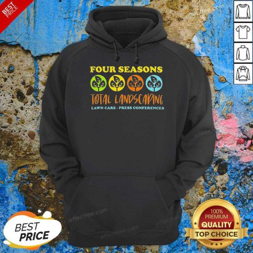 Four Seasons Total Landscaping Lawn Care Press Conferences Hoodie - Design By Effecttee.com