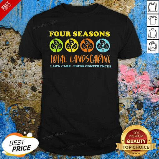 Four Seasons Total Landscaping Lawn Care Press Conferences Shirt - Design By Effecttee.com