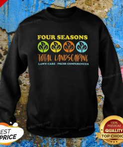 Four Seasons Total Landscaping Lawn Care Press Conferences Sweatshirt - Design By Effecttee.com