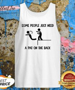 Some People Just Need A Pat On The Back Tank Top - Design By Effecttee.com