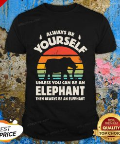 Always Be Yourself Unless You Can Be An Elephant Then Be An Elephant Vintage Sunset Shirt - Design By Effecttee.com