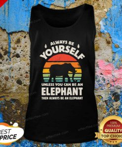 Always Be Yourself Unless You Can Be An Elephant Then Be An Elephant Vintage Sunset Tank Top - Design By Effecttee.com