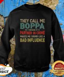 They Call Me Boppa Because Partner In Crime Makes Me Sound Like A Bad Influence Fathers Day Vintage Sweatshirt- Design By Effecttee.com